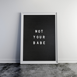 Letterboard Print Not Your Babe