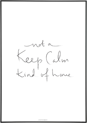 Not A Keep Calm Kind Of Home